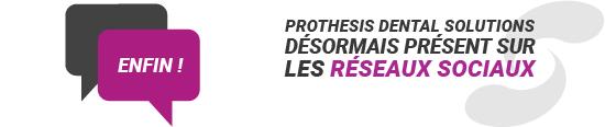 ''Enfin !''.. Prothesis Dental Solutions désormais présent sur les réseaux sociaux